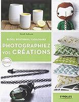 Photographiez vos créations : Blogs, boutiques, catalogues