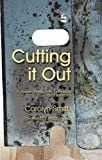 Carolyn M. Smith Cutting it Out: A Journey Through Psychotherapy and Self-harm