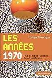 echange, troc Philippe Chassaigne - Les années 1970 : Fin d'un monde et origine de notre modernité