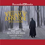 Torture Town: Matt Jensen, The Last Mountain Man, Book 9 (       UNABRIDGED) by William W. Johnstone, J. A. Johnstone Narrated by Jack Garrett