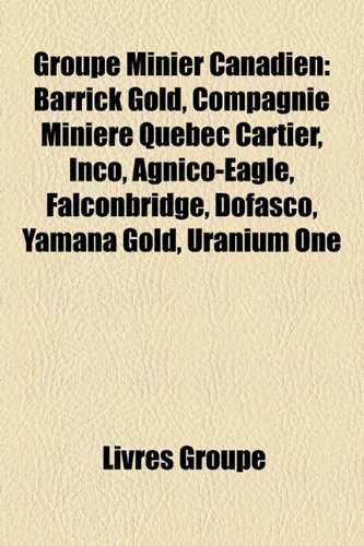 groupe-minier-canadien-barrick-gold-compagnie-miniere-quebec-cartier-inco-agnico-eagle-falconbridge-