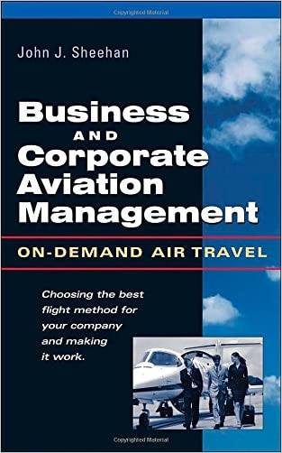 Business & Corporate Aviation Management : On Demand Air Travel written by John Sheehan