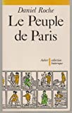 Le peuple de Paris: Essai sur la culture populaire au XVIIIe siecle (Collection Historique) (French Edition) (2700702492) by Roche, Daniel