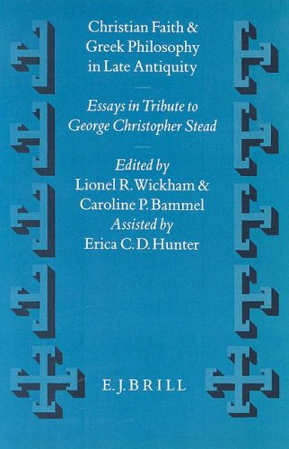 Christian Faith and Greek Philosophy in Late Antiquity: Essays in Tribute to Christopher George Stead in Celebration of His Eightieth Birthday 9th Apr
