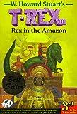 T-rex 111 Rex in the Amazon (T-Rex Series)