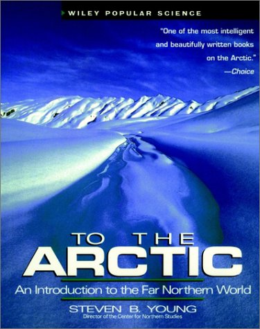 To the Arctic: An Introduction to the Far Northern World (Wiley Popular Science)