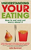 Understanding Your Eating: How to eat and not worry about it Front Cover