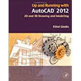 Up and Running with AutoCAD 2012, Second Edition: 2D and 3D Drawing and Modeling ~ Elliot Gindis