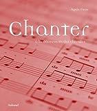 echange, troc Agnès Fieux - Chanter : A la découverte des chorales (1CD audio)