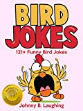 Funny Bird Jokes for Kids: 121+ Funny Bird Jokes (Funny and Hilarious Joke Books for Children Book 13)