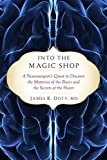 img - for Into the Magic Shop: A Neurosurgeon's Quest to Discover the Mysteries of the Brain and the Secrets of the Heart by Doty MD, James R.(February 2, 2016) Hardcover book / textbook / text book