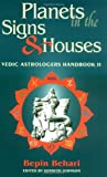 Planets in the Signs and Houses: Vedic Astrologer's Handbook Vol. II: v. 2