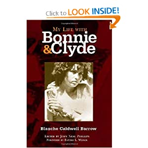 My Life with Bonnie and Clyde by Blanche Caldwell Barrow and John Neal Phillips