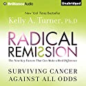 Radical Remission: Surviving Cancer Against All Odds Audiobook by Kelly A. Turner Narrated by Joyce Bean