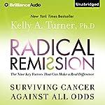 Radical Remission: Surviving Cancer Against All Odds | Kelly A. Turner
