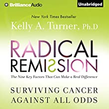 Radical Remission: Surviving Cancer Against All Odds (       UNABRIDGED) by Kelly A. Turner Narrated by Joyce Bean