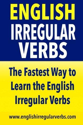 English Irregular Verbs: The Fastest Way to Learn the English Irregular Verbs