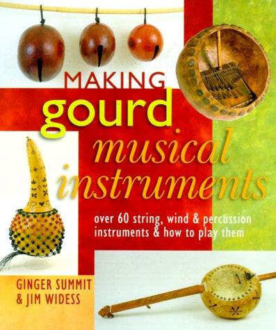 Making Gourd Musical Instruments: Over 60 String, Wind & Percussion Instruments & How to Play Them PDF