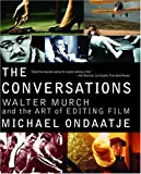 The Conversations: Walter Murch and the Art of Editing Film (0375709827) by Michael Ondaatje