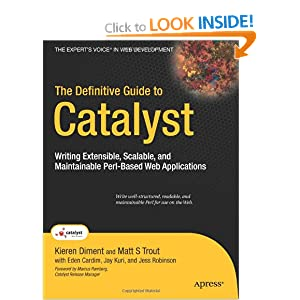 The Definitive Guide to Catalyst: Writing Extendable, Scalable and Maintainable Perl-Based Web Applications (Expert's Voice in Web Development)