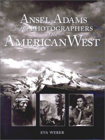 Ansel Adams and the Photographers of the American West, Eva Weber, Ansel Adams