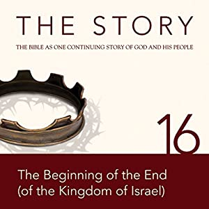 The Story, NIV: Chapter 16 - The Beginning of the End (of the Kingdom of Israel) (Dramatized) Audiobook
