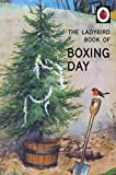 The Ladybird Book of Boxing Day (Ladybirds for Grown-Ups)