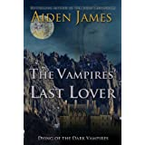 The Vampires' Last Lover (Dying of the Dark Vampires  Book 1) ~ Aiden James