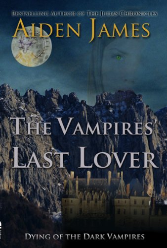 The Vampires' Last Lover (Dying of the Dark Vampires #1) by Aiden James