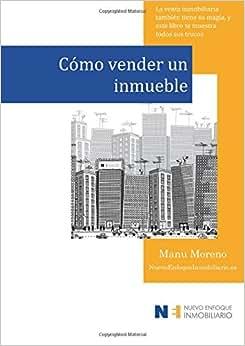 Como Vender Un Inmueble: La Venta Inmobiliaria Tambien Tiene Su Magia, Y Este Libro Te Muestra Todos Sus Trucos... (Marketing Inmobiliario) (Volume 1) (Spanish Edition)