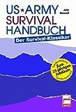US Army Survival Handbuch: Der Survival-klassiker - John Boswell