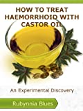 How To Treat Haemorrhoid With Castor Oil: An Experimental DIscovery