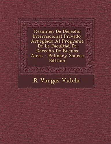Resumen De Derecho Internacional Privado: Arreglado Al Programa De La Facultad De Derecho De Buenos Aires