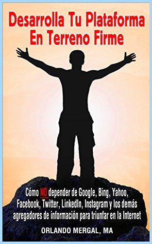 desarrolla-tu-plataforma-en-terreno-firme-como-no-depender-de-google-bing-yahoo-facebook-twitter-lin