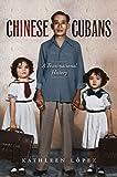 "Kathleen Lopez, ""Chinese Cubans: A Transnational History"" (UNC Press, 2013)"