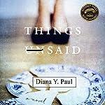 Things Unsaid: A Novel   Diana Y. Paul