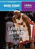 Anne E. Hill Lebron James: King of Shots (USA Today Lifeline Biographies)