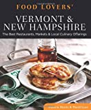Food Lovers Guide to® Vermont & New Hampshire: The Best Restaurants, Markets & Local Culinary Offerings (Food Lovers Series)