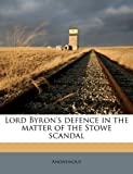 img - for Lord Byron's defence in the matter of the Stowe scandal book / textbook / text book