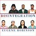 Disintegration: The Splintering of Black America (       UNABRIDGED) by Eugene Robinson Narrated by Alan Bomar Jones