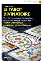 Le tarot divinatoire: Une initiation pratique � l'histoire et aux techniques du tarot de Marseille pour gagner en lucidit� et prendre les bonnes d�cision
