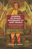 img - for Children of Coyote, Missionaries of Saint Francis: Indian-Spanish Relations in Colonial California, 1769-1850 (Published for the Omohundro Institute ... History and Culture, Williamsburg, Virginia) by Hackel, Steven W. (2005) Paperback book / textbook / text book
