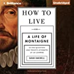 How to Live: Or a Life of Montaigne i...