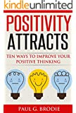 Positivity Attracts: Ten Ways to Improve Your Positive Thinking (Paul G. Brodie Seminar Series Book 2)