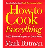 How to Cook Everything (Completely Revised 10th Anniversary Edition) ~ Mark Bittman