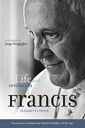 Download Pope Francis: Life and Revolution: A Biography of Jorge Bergoglio