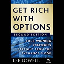 Get Rich with Options: Four Winning Strategies Straight from the Exchange Floor, 2nd Edition Audiobook by Lee Lowell Narrated by John Haag