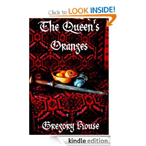 The Queen's Oranges (Red Ned Tudor Mysteries) Gregory House and Jocelyn House