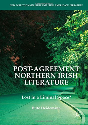 Post-Agreement Northern Irish Literature: Lost in a Liminal Space? (New Directions in Irish and Irish American Literatur