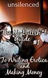 img - for The No Bullsh*t Guide To Writing Erotica and Making Money (Write Erotica for Money) book / textbook / text book
